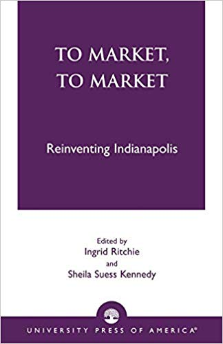 To Market, To Market: Reinventing Indianapolis
